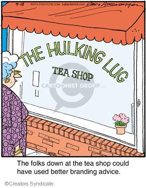 The Hulking Lug Tea Shop. The folks down at the tea shop could have used better branding advice.