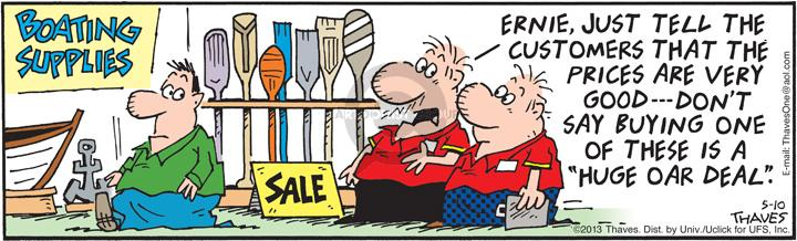 "Boating Supplies.  Sale.  Ernie, just tell the customers that the prices are very good --- Dont say buying one of these is a ""huge oar deal."""