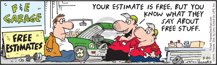 F&E Garage.  Free Estimates.  Your estimate is free, but you know what they say about free stuff.