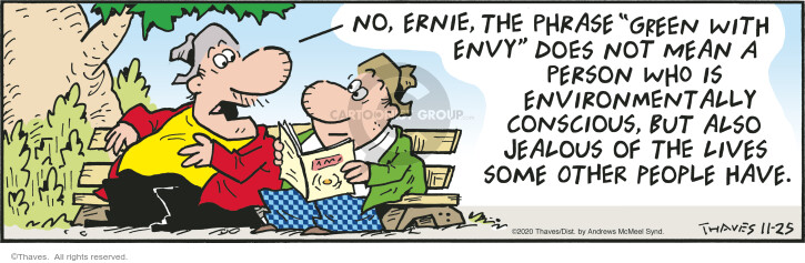 "No, Ernie, the phrase ""green with envy"" does not mean a person who is environmentally conscious, but also jealous of the lives some other people have."