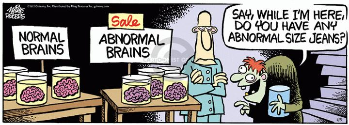 Normal Brains.  Sale Abnormal Brains.  Say, while Im here, do you have any abnormal size jeans?