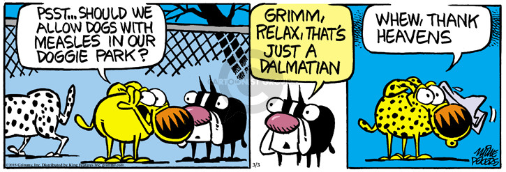 Psst � Should we allow dogs with measles in our doggie park? Grimm, relax, thats just a Dalmatian. Whew, thank heavens.