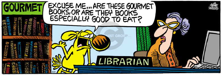 Gourmet. Librarian. Excuse me � are these gourmet books, or are they books especially good to eat?