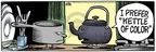 Comic Strip Mike Peters  Mother Goose and Grimm 2007-03-03 tea kettle