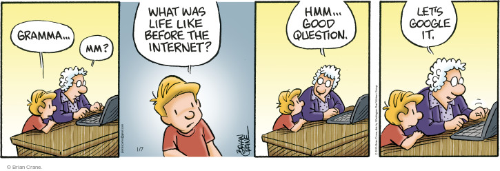 Gramma ... Mm? What was life like before the internet? Hmm ... Good question. Lets Google it.