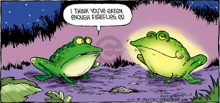 I think youve eaten enough fireflies, Ed.