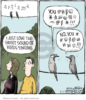 I just love the sweet sound of birds singing. You @#$%^#@$!!! No, you #%^&$#!!!