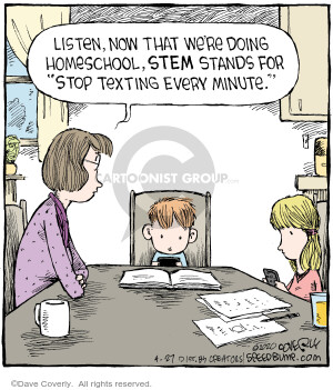 Listen, now that were doing homeschool, STEM stands for Stop Texting Every Minute.