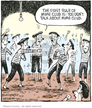 The first rule of Mime Club is: You dont talk about Mime Club.