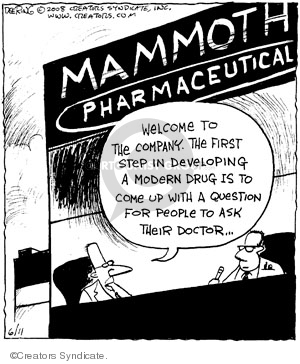 Mammoth Pharmaceutical. Welcome to the company. The first step in developing a modern drug is to come up with a question for people to as their doctor�